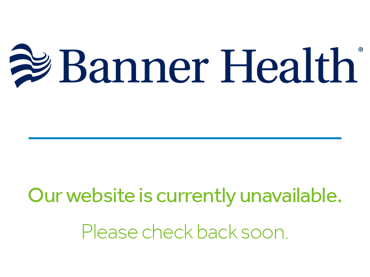 Banner Health – Our website is currently unavailable